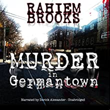 Murder in Germantown: A Ravonne Lemmelle Legal Thriller (       UNABRIDGED) by Rahiem Brooks Narrated by Derick Alexander