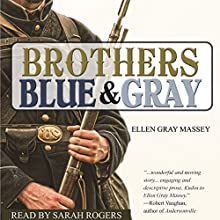 Brothers, Blue & Gray Audiobook by Ellen Gray Massey Narrated by Sarah Rogers