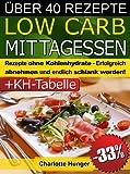 Rezepte ohne Kohlenhydrate ● Low Carb Mittagessen ● Das Di�t-Kochbuch + Kohlenhydrate-Tabelle (Erfolgreich abnehmen und endlich schlank werden mit kohlenhydratarmer Ern�hrung! | DEUTSCH)
