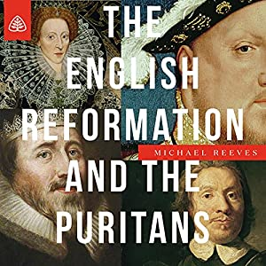 The English Reformation and the Puritans Teaching Series Lecture