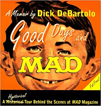 Good Days and Mad: A Hysterical Tour Behind the Scenes at Mad Magazine