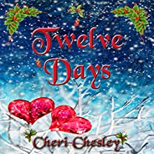 Twelve Days: A Story of Christmas (       UNABRIDGED) by Cheri Chesley Narrated by J. Scott Bennett