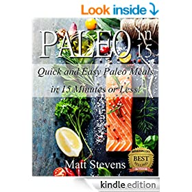 Paleo in 15: Quick and Easy Paleo Meals in 15 Minutes or Less!
