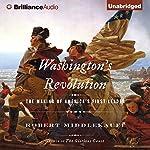 Washington's Revolution: The Making of America's First Leader | Robert Middlekauff