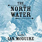 The North Water: A Novel | Ian McGuire