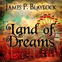 Land of Dreams Audiobook by James P. Blaylock Narrated by Kevin T. Collins