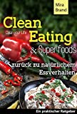 Clean Eating & Superfoods: Zur�ck zu nat�rlichem Essverhalten (Schlank und Gesund, Rezepte Clean Food)