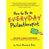 How to Be an Everyday Philanthropist: 330 Ways to Make a Difference in Your Home, Community, and World - at No Cost! ~ Nicole Bouchard Boles