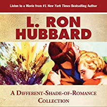 A Different Shade of Romance: Where in Love Is the Only Four Letter Word (       UNABRIDGED) by L. Ron Hubbard Narrated by R. F. Daly, Jim Meskimen, Mark Silverman, David O'Donnell, Beth Leckbee, Bob Caso, Matt Scott