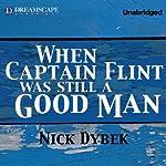 When Captain Flint Was Still a Good Man | Nick Dybek