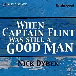 When Captain Flint Was Still a Good Man Audiobook