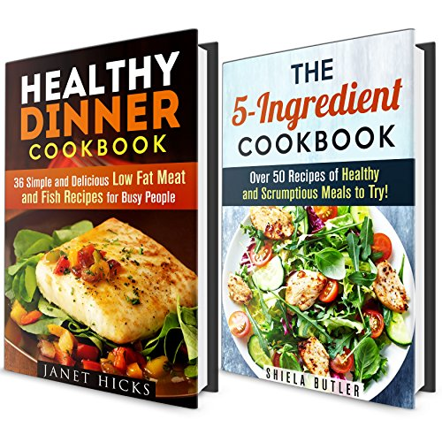 Quick and Easy Healthy Cookbook Box Set: Healthy 5-Ingredient and Dinner Recipes for You to Try Out at Home (Dump Dinner & Budget Meals) by Shiela Butler, Janet Hicks
