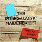 Intergalactic Maiden Ballet / Square Dance