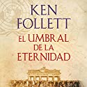 El umbral de la eternidad [Edge of Eternity]: The Century, Book 3 Audiobook by Ken Follet Narrated by Xavier Fernández