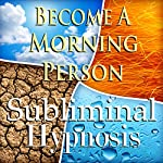 Become A Morning Person Subliminal Affirmations: More Energy & Motivation, Solfeggio Tones, Binaural Beats, Self Help Meditation Hypnosis | Subliminal Hypnosis