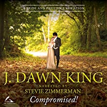 Compromised!: A Pride and Prejudice Variation Audiobook by J Dawn King Narrated by Stevie Zimmerman