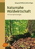 Naturnahe Waldwirtschaft - mit der QD-Strategie: Eine Strategie für den qualitätsgeleiteten und schonenden Gebrauch des Waldes unter Achtung der gesamten Lebewelt