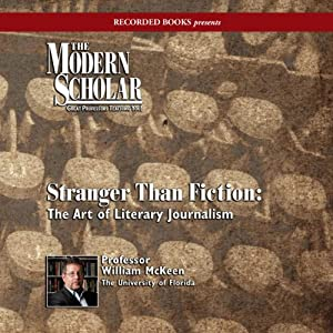 The Modern Scholar: Stranger Than Fiction: The Art of Literary Journalism | [William McKeen]