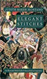Elegant Stitches: An Illustrated Stitch Guide & Source Book of Inspiration (091488185X) by Montano, Judith Baker