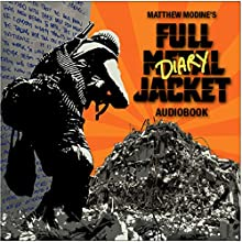Full Metal Jacket Diary (       UNABRIDGED) by Matthew Modine Narrated by Matthew Modine