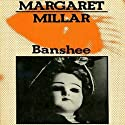 Banshee (       UNABRIDGED) by Margaret Millar Narrated by Danny Campbell