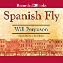 Spanish Fly (       UNABRIDGED) by Will Ferguson Narrated by David Aaron Baker
