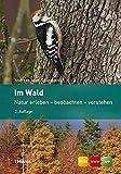 Im Wald: Natur erleben - beobachten - verstehen