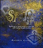 Spells: Spellcraft to Bring Magic to Your Life and Reality to Your Desires