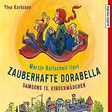 Zauberhafte Dorabella: Samsons 13. Kindermädchen (       gekürzt) von Ylva Karlsson Gesprochen von: Martin Baltscheit