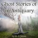 Ghost Stories of an Antiquary (       UNABRIDGED) by M. R. James Narrated by Walter Covell