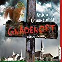 Gnadenort Audiobook by Anton Leiss-Huber Narrated by Anton Leiss-Huber