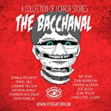 The Bacchanal and Other Horrific Tales Audiobook by Kristi King-Morgan, Teel James Glenn, Joe DiCicco, John Kaniecki, Donald McCarthy Narrated by Keith McCarthy