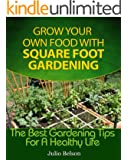 Grow Your Own Food With Square Foot Gardening (The Best Gardening Tips For A Healthy Life Book 2) (English Edition)