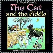 The Cat and the Fiddle (       UNABRIDGED) by L. Frank Baum Narrated by Glenn Hascall