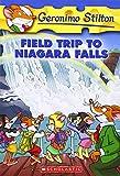 Field Trip to Niagara Falls (Geronimo Stilton, No. 24) (043969146X) by Stilton, Geronimo