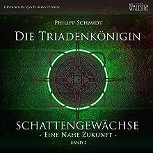 Die Triadenkönigin (Schattengewächse - Eine nahe Zukunft 2) Hörbuch von Philipp Schmidt Gesprochen von: Florian Heinen