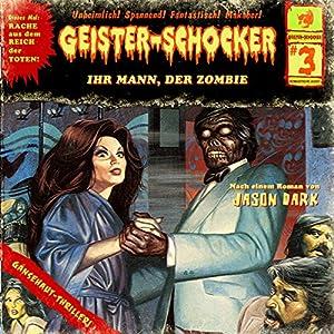 Ihr Mann, der Zombie (Geister-Schocker 3) Hörspiel
