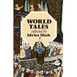 World Tales : The Extraordinary Coincidence of Stories Told in All Times, in All Places ~ Idries Shah
