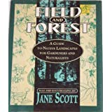 Field and Forest: A Guide to Native Landscapes for Gardeners and Naturalists (The Naturalist's Bookshelf) ~ Jane Scott