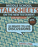 Middle School TalkSheets on the New Testament, Epic Bible Stories: 52 Ready-to-Use Discussions