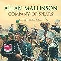 The Company of Spears Hörbuch von Allan Mallinson Gesprochen von: Eric Graham
