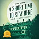 A Short Time to Stay Here Audiobook by Terry Roberts Narrated by Nick Sullivan