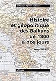 echange, troc Ernest Weibel - Histoire et géopolitique des Balkans de 1800 à nos jours