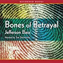 Bones of Betrayal: A Body Farm Novel (       UNABRIDGED) by Jefferson Bass Narrated by Tom Stechschulte
