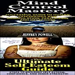 Human Behavior Set #7: The Ultimate Self Esteem Guide + Mind Control Mastery | Jeffrey Powell