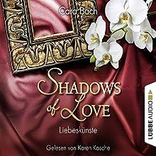 Liebeskünste (Shadows of Love 4) Hörbuch von Cara Bach Gesprochen von: Karen Kasche