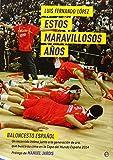 Estos maravillosos años: Un recorrido íntimo junto a la generación de oro del baloncesto español, que busca su cima en la Copa del Mundo España 2014 (Deportes)