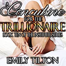 A Concubine for the Trillionaire: The Institute Series, Book 10 Audiobook by Emily Tilton Narrated by Cliff Bergen