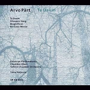 Arvo Pärt : Te Deum - Silouans Song - Magnificat - Berliner Messe