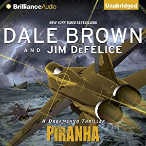 Piranha: A Dreamland Thriller | [Dale Brown, Jim DeFelice]